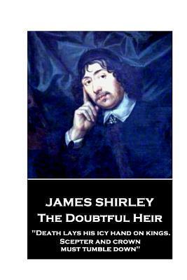 Jame Shirley - The Doubtful Heir