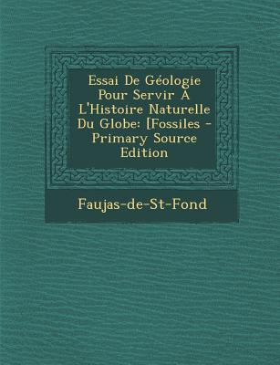 Essai de Geologie Pour Servir A L'Histoire Naturelle Du Globe