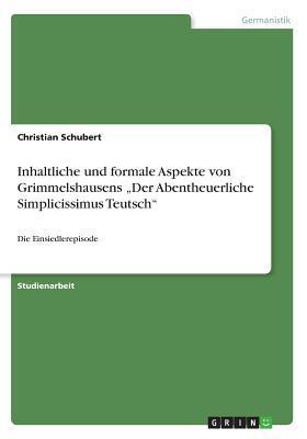 """Inhaltliche und formale Aspekte von Grimmelshausens """"Der Abentheuerliche Simplicissimus Teutsch"""""""