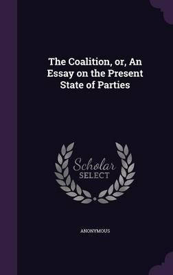 The Coalition, Or, an Essay on the Present State of Parties