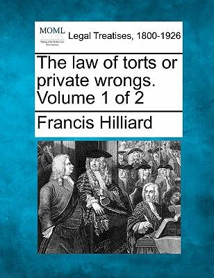 The Law of Torts or Private Wrongs. Volume 1 of 2
