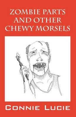 Zombie Parts and Other Chewy Morsels