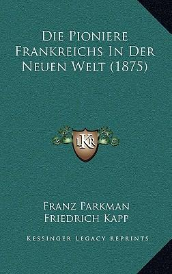 Die Pioniere Frankreichs in Der Neuen Welt (1875)