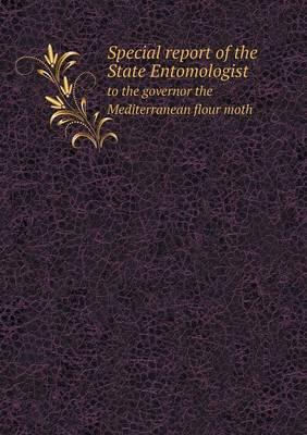 Special Report of the State Entomologist to the Governor the Mediterranean Flour Moth