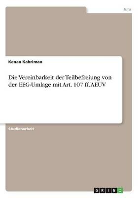 Die Vereinbarkeit der Teilbefreiung von der EEG-Umlage mit Art. 107 ff. AEUV