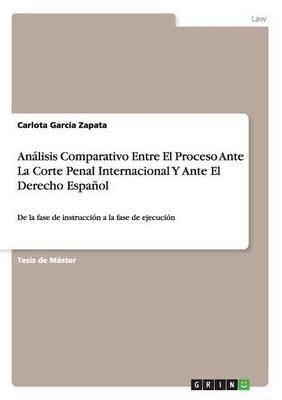 Análisis Comparativo Entre El Proceso Ante La Corte Penal Internacional Y Ante El Derecho Español