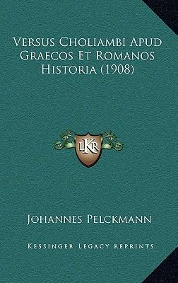 Versus Choliambi Apud Graecos Et Romanos Historia (1908)