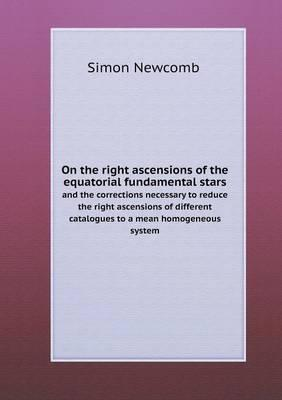 On the Right Ascensions of the Equatorial Fundamental Stars and the Corrections Necessary to Reduce the Right Ascensions of Different Catalogues to a Mean Homogeneous System