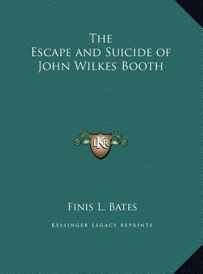 The Escape and Suicide of John Wilkes Booth the Escape and Suicide of John Wilkes Booth
