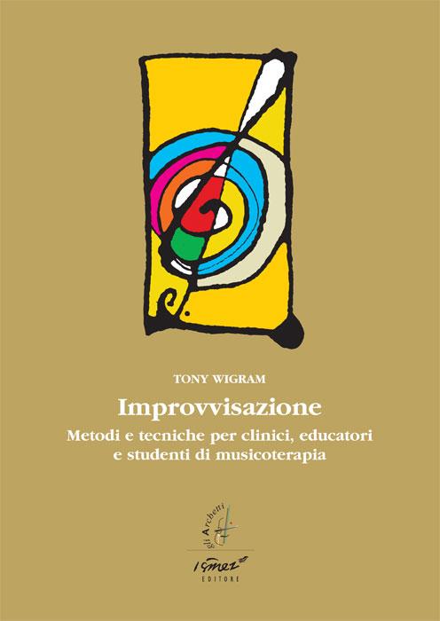 Improvvisazione. Metodi e tecniche per clinici, educatori e studenti di musicoterapia. Con CD Audio