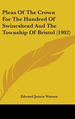 Pleas of the Crown for the Hundred of Swineshead and the Township of Bristol