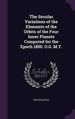 The Secular Variations of the Elements of the Orbits of the Four Inner Planets Computed for the Epoch 1850. O.G. M.T.