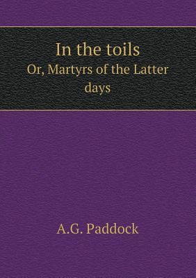 In the Toils Or, Martyrs of the Latter Days