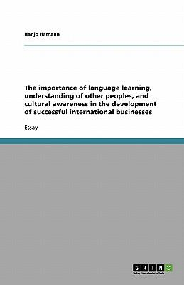 The importance of language learning, understanding of other peoples, and cultural awareness in the development of successful international businesses
