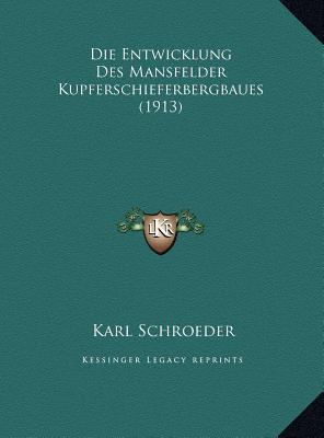 Die Entwicklung Des Mansfelder Kupferschieferbergbaues (1913)