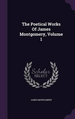 The Poetical Works of James Montgomery, Volume 1