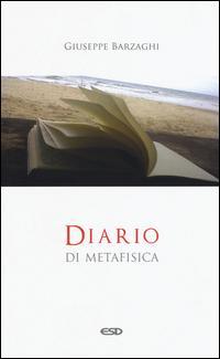 Diario di metafisica. Concetti e digressioni sul senso dell'essere