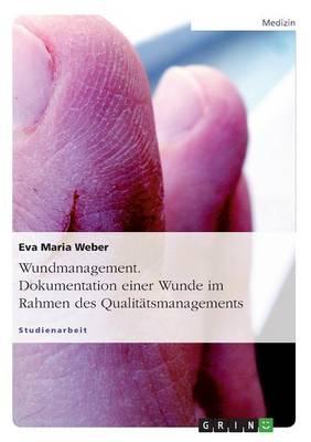 Wundmanagement. Dokumentation einer Wunde im Rahmen des Qualitätsmanagements