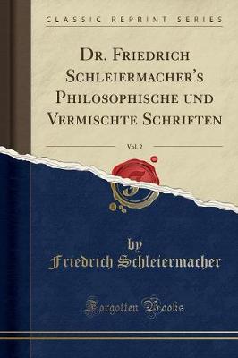 Dr. Friedrich Schleiermacher's Philosophische und Vermischte Schriften, Vol. 2 (Classic Reprint)