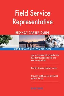 Field Service Representative RED-HOT Career Guide; 2544 REAL Interview Questions