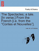 The Spectacles; a Tale [in Verse ] from the French [I E from the Contes Et Nouvelles ]