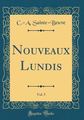 Nouveaux Lundis, Vol. 5 (Classic Reprint)