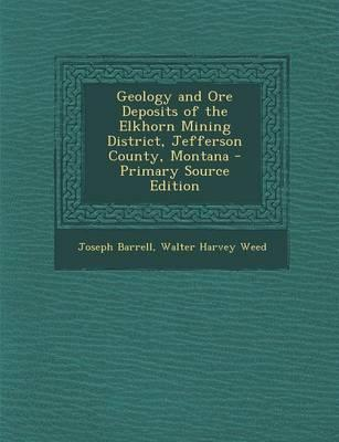 Geology and Ore Deposits of the Elkhorn Mining District, Jefferson County, Montana