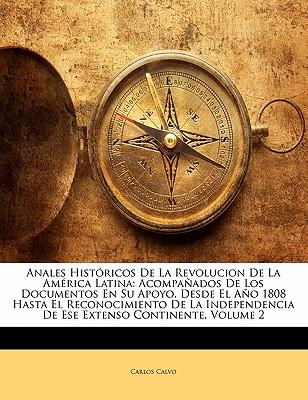 Anales Historicos de La Revolucion de La America Latina
