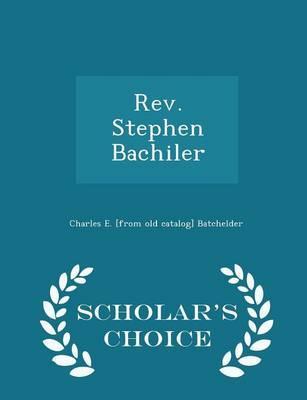 REV. Stephen Bachiler - Scholar's Choice Edition