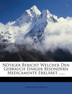 Notiger Bericht Welcher Den Gebrauch Einiger Besondern Medicamente Erklaret ......