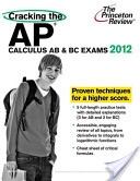 Cracking the AP Calculus AB and BC Exams 2012