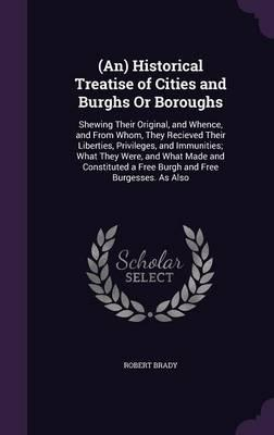 (an) Historical Treatise of Cities and Burghs or Boroughs