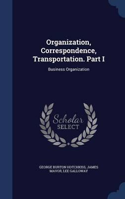 Organization, Correspondence, Transportation. Part I