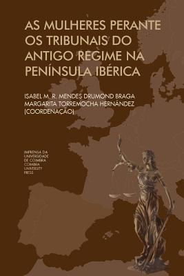As mulheres Perante os Tribunais do antigo regime na Península Ibérica