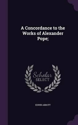 A Concordance to the Works of Alexander Pope