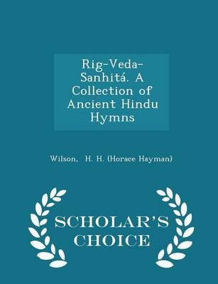 Rig-Veda-Sanhita. a Collection of Ancient Hindu Hymns - Scholar's Choice Edition