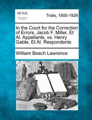 In the Court for the Correction of Errors, Jacob F. Miller, et al. Appellants, vs. Henry Gable, et al. Respondents