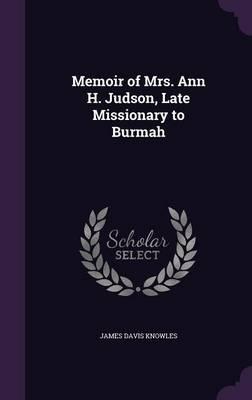 Memoir of Mrs. Ann H. Judson, Late Missionary to Burmah