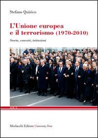 L'Unione Europea e il terrorismo (1970-2010). Storia, concetti, istituzioni