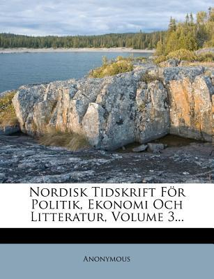 Nordisk Tidskrift for Politik, Ekonomi Och Litteratur, Volume 3.