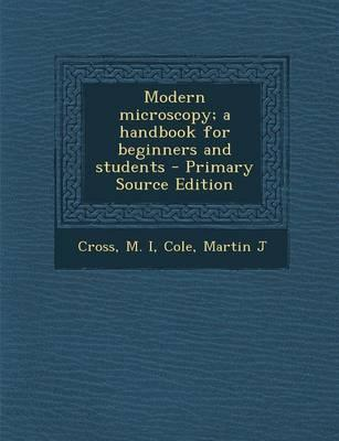 Modern Microscopy; A Handbook for Beginners and Students - Primary Source Edition