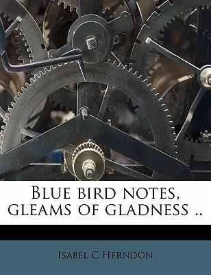 Blue Bird Notes, Gleams of Gladness ..