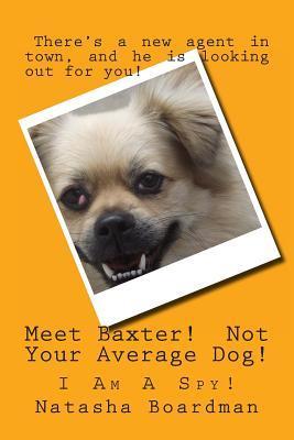 Meet Baxter! Not Your Average Dog!