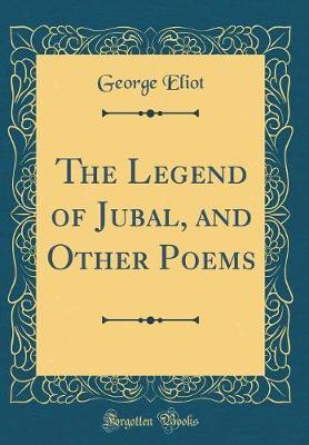 The Legend of Jubal, and Other Poems (Classic Reprint)
