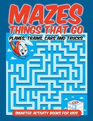 Mazes Things That Go - Planes, Trains, Cars And Trucks