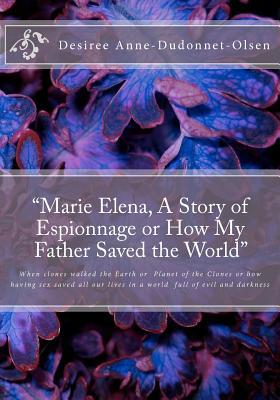 Marie Elena, a Story of Espionnage or How My Father Saved the World