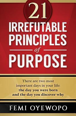 21 Irrefutable Principles of Purpose