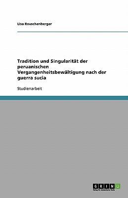 Tradition und Singularität der peruanischen Vergangenheitsbewältigung nach der guerra sucia