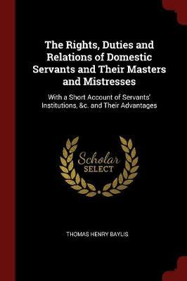 The Rights, Duties and Relations of Domestic Servants and Their Masters and Mistresses