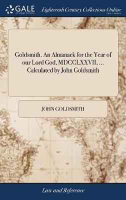 Goldsmith. an Almanack for the Year of Our Lord God, MDCCLXXVII, ... Calculated by John Goldsmith